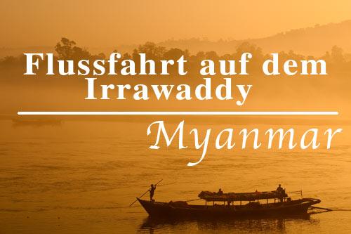 Flussfahrt auf dem Irrawaddy (Ayeyarwady) von Myitkyina über Bhamo nach Mandalay