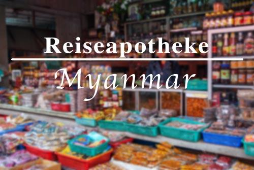 Myanmar Reisetipps | Packliste | Was muss in die Reiseapotheke für eine Reise nach Myanmar