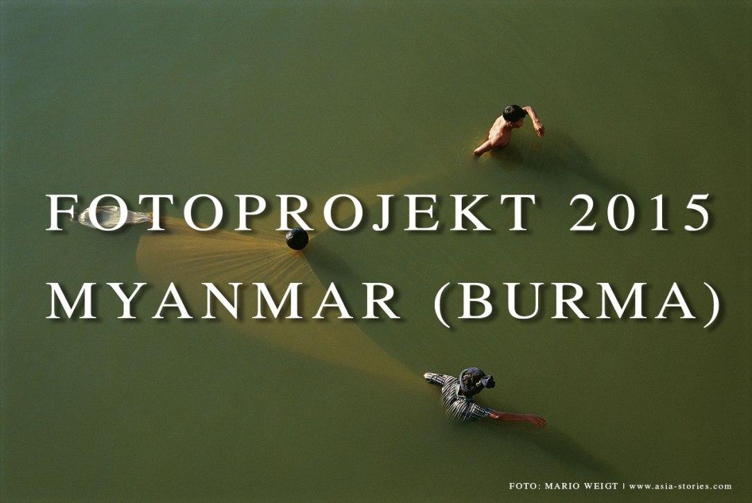 Fotoprojekt und Recherchereise 2015 in Myanmar (Burma, Birma)