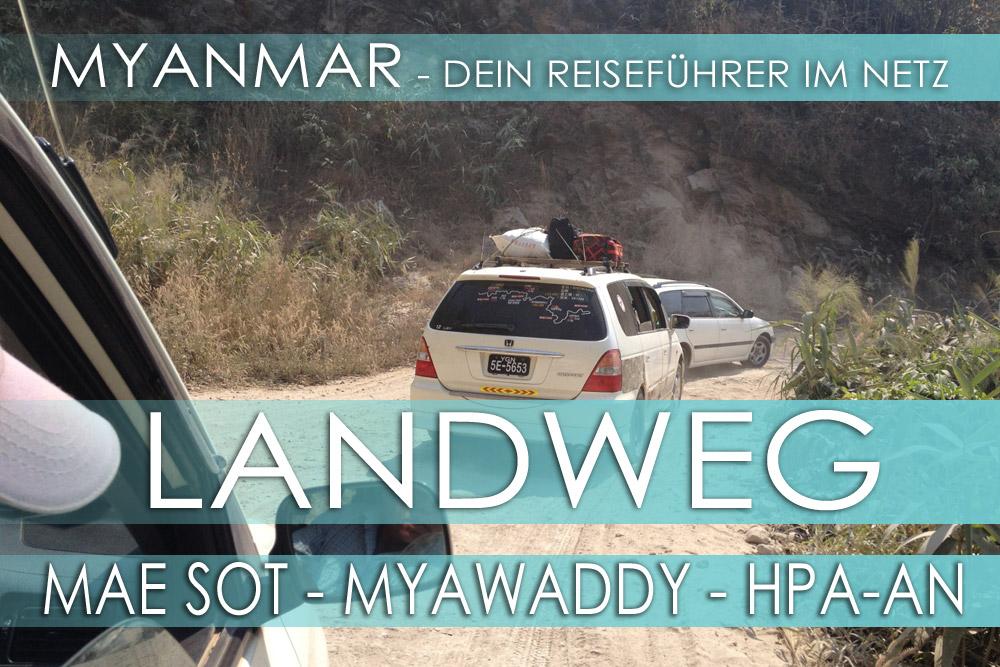 Auf dem Landweg von Thailand nach Myanmar: Bangkok - Mae Sot - Myawaddy - Hpa-an - Mawlamyaing (Mawlamyine)