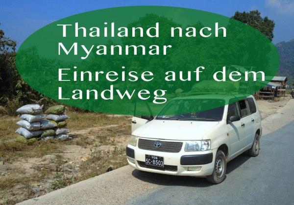 Auf dem Landweg von Thailand (Mae Sot) nach Myanmar (Myawaddy) und weiter nach Hpa-an