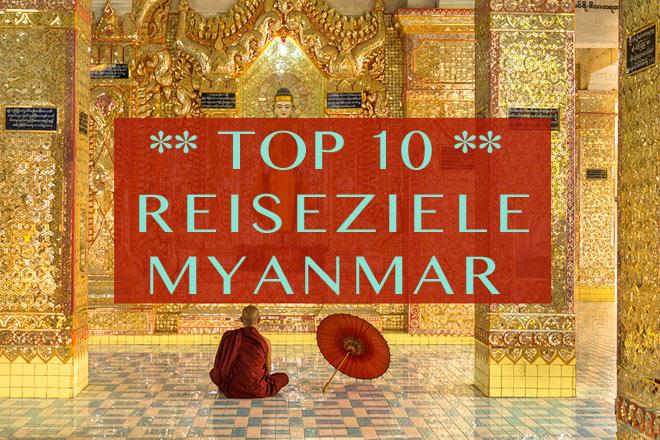 Reisetipp TOP 10 Liste für Reiseziele und Orte in Myanmar (Burma), die jeder Reisende auf jeden Fall besuchen sollte.