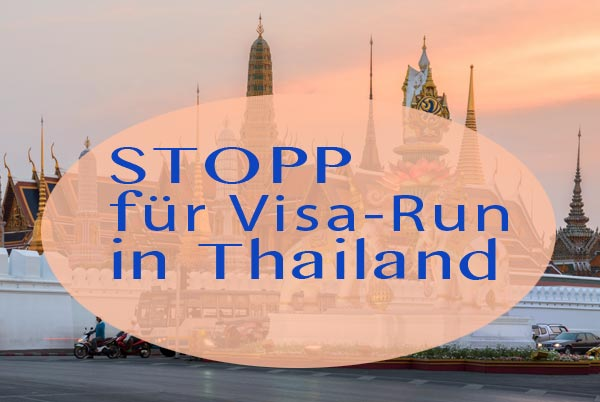 Stopp für Visa-Run in Thailand