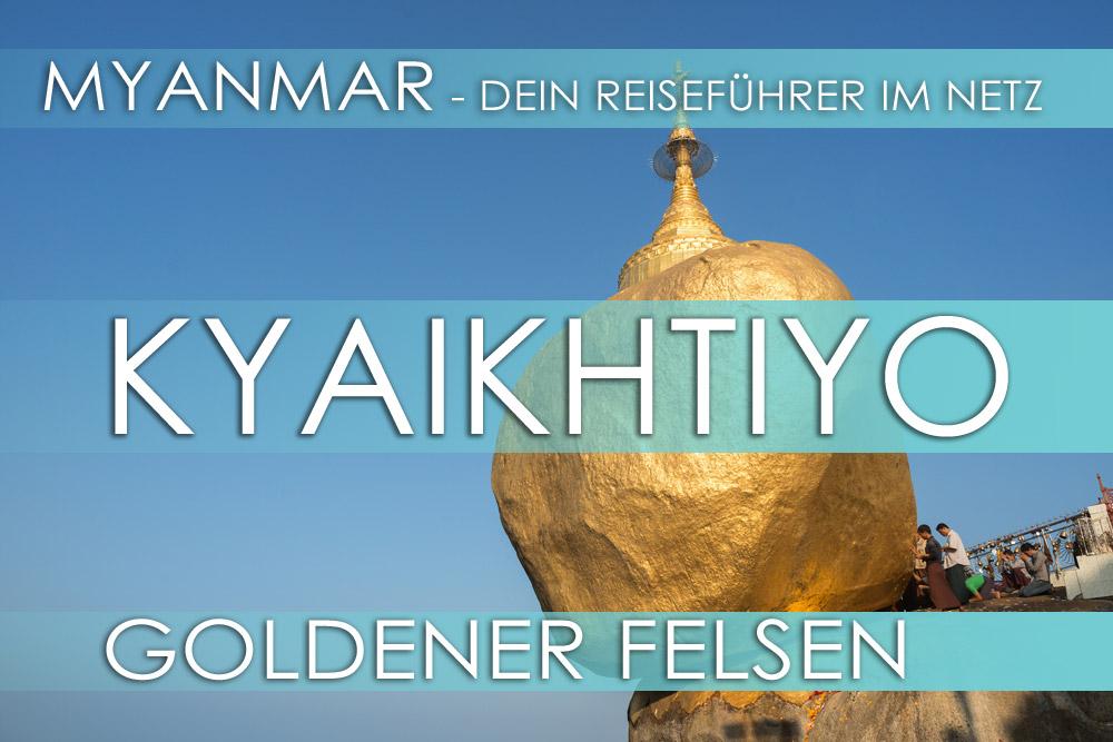 Reisetipps für Myanmar: Goldener Felsen Kyaikhtiyo