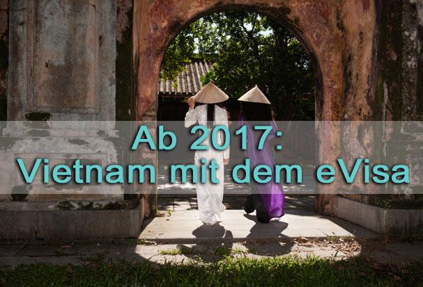 Ab 2017 ist die Einreise mit dem eVisa nach Vietnam möglich