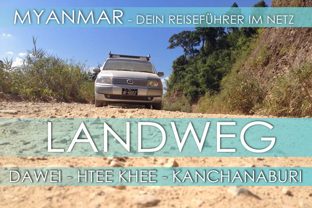 Auf dem Landweg von Myanmar nach Thailand: Dawei - Htee Khee - Phu Nam Ron - Kanchanaburi - Bangkok