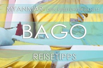 Reisetipp für Myanmar (Burma) - Bago, Highlights, Eintrittspreise, Hotels und Anfahrt
