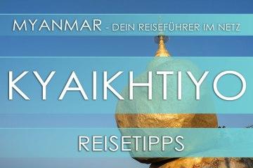 Reisetipp für Myanmar (Burma) - Kyaikhtiyo, Highlights, Eintrittspreise, Hotels und Anfahrt