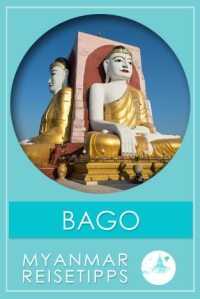 Myanmar Reisetipps | Bago
