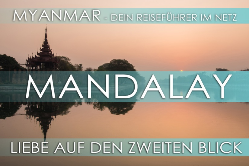 Myanmar Reisetipps - Mandalay und die wichtigsten Highlights