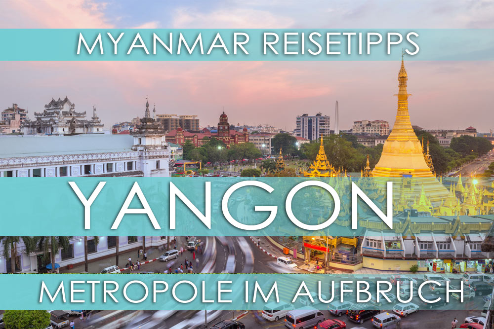 Myanmar Reisetipps | Highlights in Yangon
