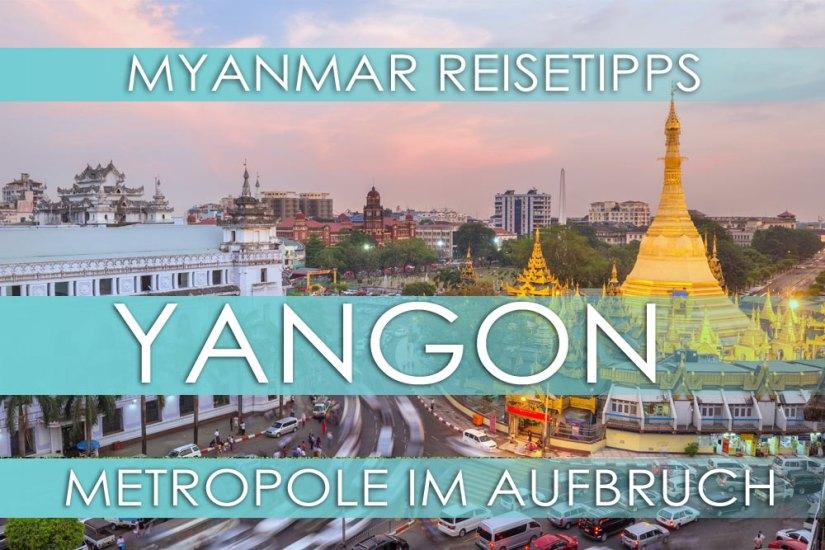 Myanmar Reisetipps | Highlights in Yangon