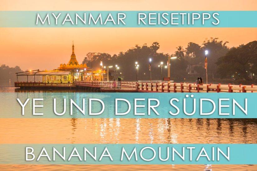 Myanmar Reisetipps | Stadt Ye und der Süden