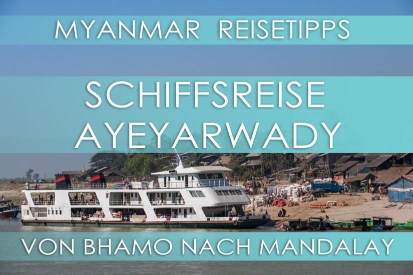 Myanmar Reisetipps | Schiffsreise auf dem Ayeyarwady von Bhamo nach Mandalay