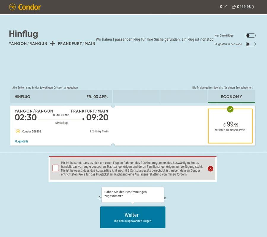 Die Bundesrepublik holt mit einem Charterflug von Condor die Landsleute nach Deutschland zurück. Der Flug startet am 03.04.2020 um 02:30 Uhr Ortszeit in Yangon und erreicht Frankfurt/Main um 09.20 Uhr. Der vorläufige Preis beträgt 99,99 Euro.